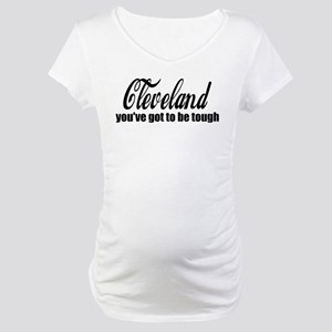 Cleveland You've got to be tough Maternity T-Shirt