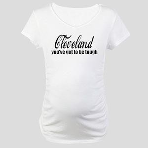 Cleveland You ve got to be tough Maternity T-Shirt d3b606001