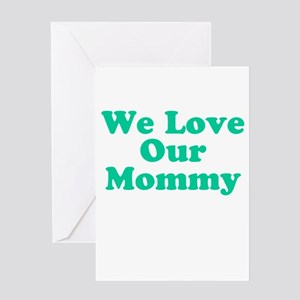 We Love Our Mommy Greeting Card