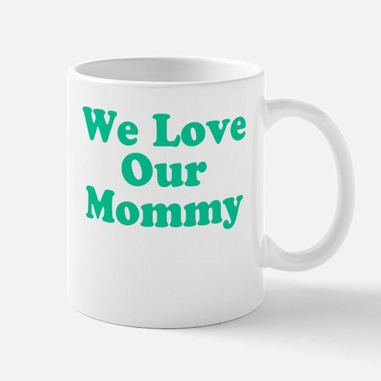 We Love Our Mommy Mug
