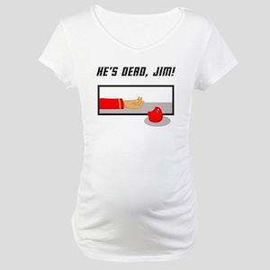 He's Dead Jim Maternity T-Shirt