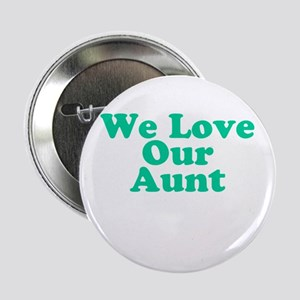 "We Love Our Aunt 2.25"" Button"