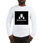 Don't Mime Me! Long Sleeve T-Shirt