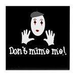 Don't Mime Me! Tile Coaster