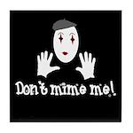 Don't Mime Me! Tile Coaster