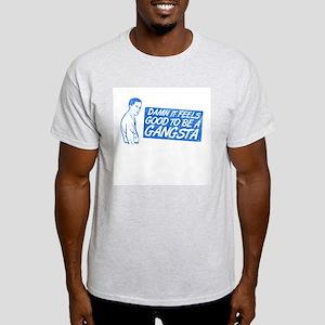 ...good to be a GANGSTA Light T-Shirt