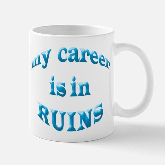 My Career Is In Ruins Mug