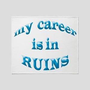 My Career Is In Ruins Throw Blanket