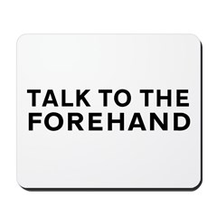 Talk To The Forehand Mouse Pad