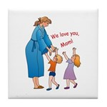 We Love Mom! Tile Coaster