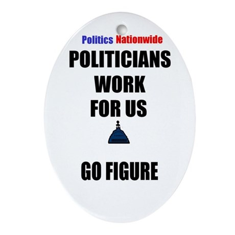 "POLITICIANS WORK FOR US ""GO FIGURE"" Ornament (Oval"