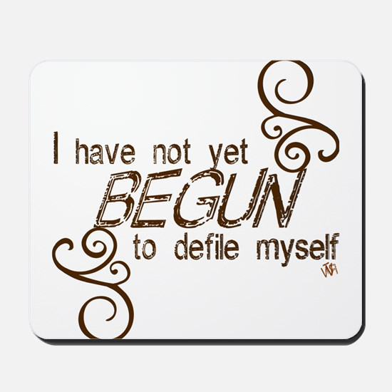 """I have not yet begun..."" Mousepad"