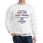 Right - Left - Wrong Sweatshirt