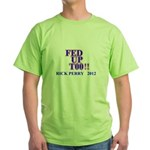 rick perry 2012 fed up too Green T-Shirt