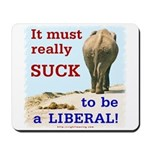 Must Suck to be Liberal Mousepad