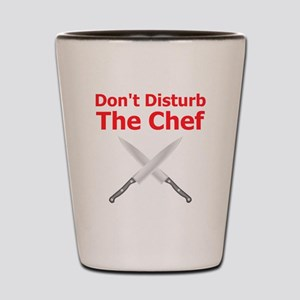 Dont Disturb the Chef Shot Glass