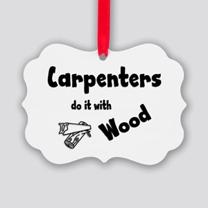 carpenters do it wood Picture Ornament