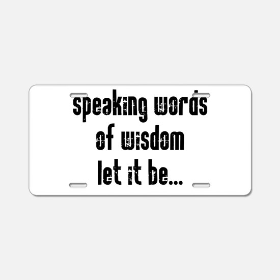 Speaking Words of Wisdom Aluminum License Plate
