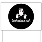 Don't Mime Me! Yard Sign