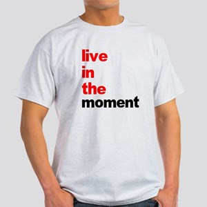 Live In The Moment Shirt Light T-Shirt