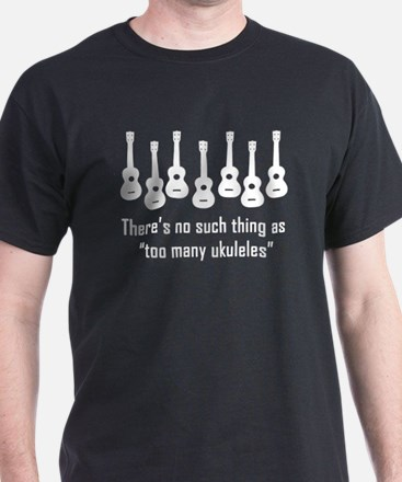 Too Many Ukuleles (No Such Th T-Shirt