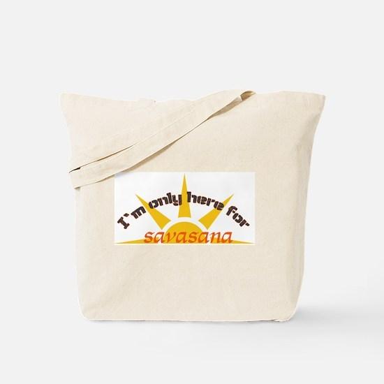I'm only here for savasana Tote Bag