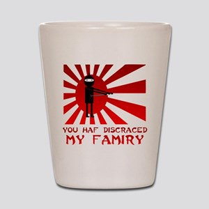 You Haf Discraced My Famiry Shot Glass