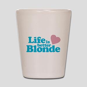 Life is Better Blonde Shot Glass