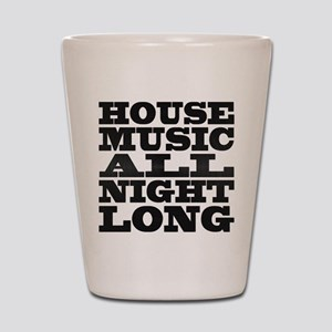 House Music All Night Long Shot Glass