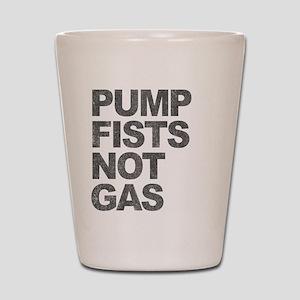 Pump Fists Not Gas Shot Glass