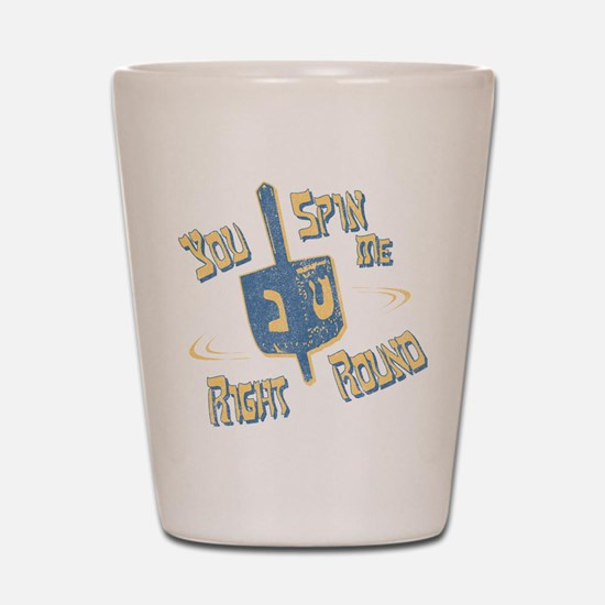 You Spin Me Right Round Shot Glass