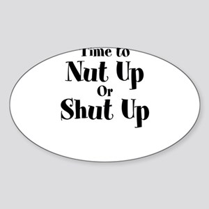 Time To Nut Up Or Shut Up Sticker (Oval)