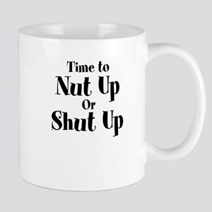 Time To Nut Up Or Shut Up Mug