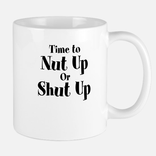 Time To Nut Up Or Shut Up Mug
