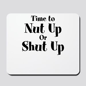 Time To Nut Up Or Shut Up Mousepad