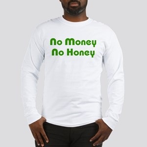 No Money No Honey Long Sleeve T-Shirt