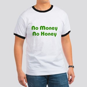 No Money No Honey Ringer T