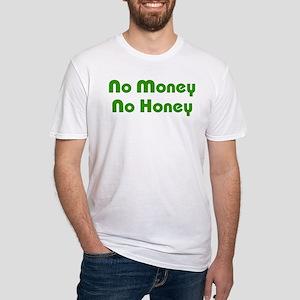 No Money No Honey Fitted T-Shirt