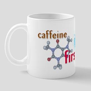 """Caffeine First..."" Mug"