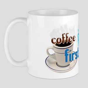 """Coffee First..."" Mug"