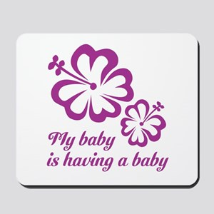 My baby is having a baby Mousepad