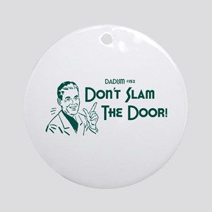 Dadism - Don't Slam The Door! Ornament (Round)