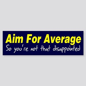 Aim for average so you're not Sticker (Bumper)