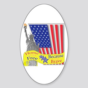 Home of the Free Because of t Sticker (Oval)