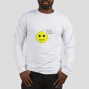 Screw you, I'm tenured Long Sleeve T-Shirt