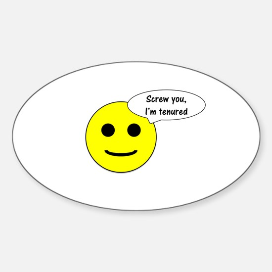 Screw you, I'm tenured Sticker (Oval)
