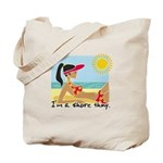 I'm a Shore Thing Tote Bag