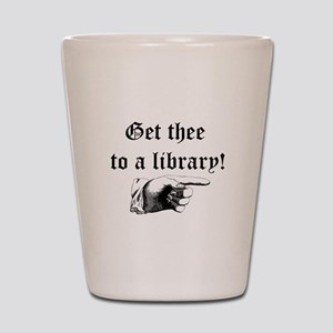Get thee to a library Shot Glass