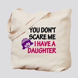 You Don't Scare Me. I Have A. Tote Bag