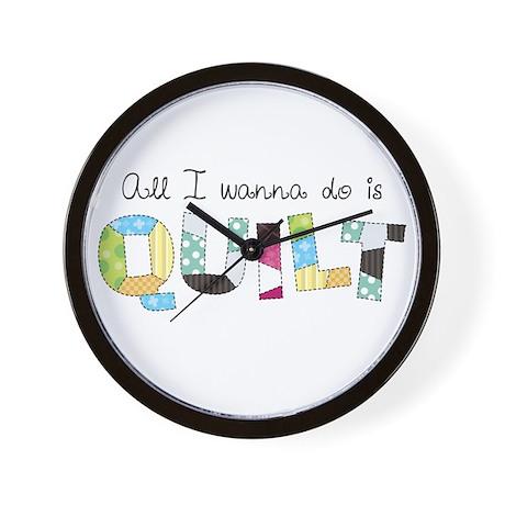 All I Wanna Do... QUILT! Wall Clock